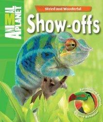 Weird and Wonderful - Show-Offs: Astonishing Animals. Bizarre Behavior (Animal Planet)