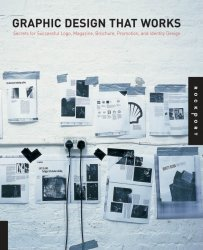 Graphic Design That Works: Secrets for Successful Logo, Magazine, Brochure, Promotion, and Identity Design
