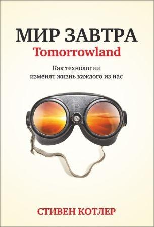 Мир завтра. Как технологии изменят жизнь каждого из нас