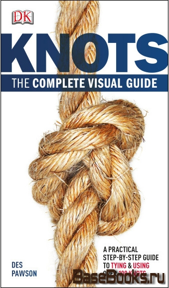 Des Pawson - Knots: The complete visual Guide