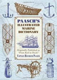 Paasch's Illustrated Marine Dictionary: Originally published as 'From Keel to Truck
