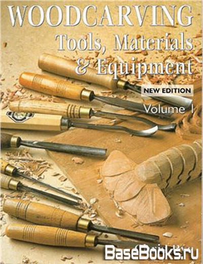Woodcarving: Tools Materials & Equipment. Volume 1
