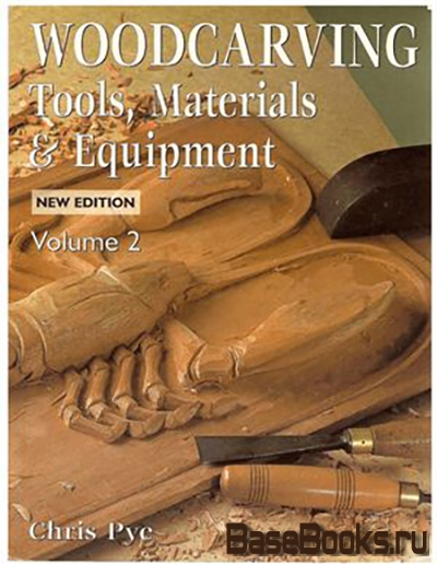 Woodcarving: Tools Materials & Equipment. Volume 2
