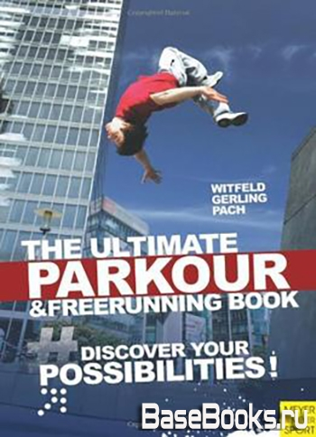 The Ultimate Parkour & Freerunning Book: Discover Your Possibilities!
