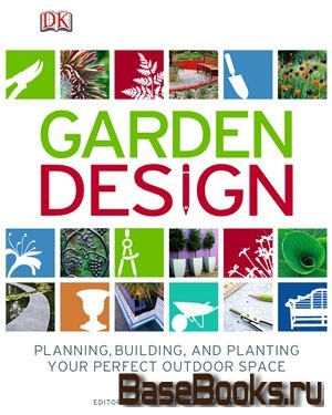 Garden Design: Planning, building, and planting your perfect outdoor space