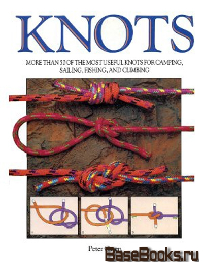 Knots: More Than Fifty of the Most Useful Knots for Camping, Sailing, Fishing and Climbing