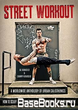 Street Workout: A Worldwide Anthology of Urban Calisthenics