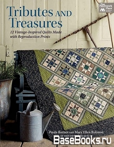Tributes and Treasures: 12 Vintage-inspired Quilts Made With Reproduction Prints