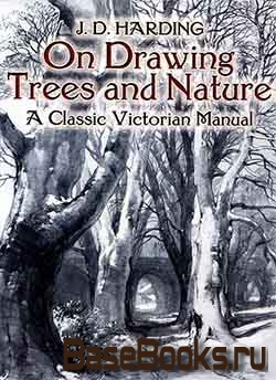 On Drawing Trees and Nature. A Classic Victorian Manual