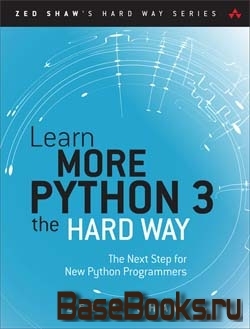 Learn More Python 3 the Hard Way: The Next Step for New Python Programmers: