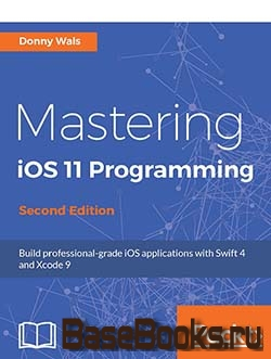Mastering iOS 11 Programming, 2nd Edition (+code)