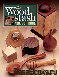 The Wood Stash Project Book: 18 Ideas & Designs