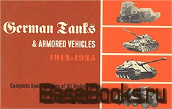 German Tanks and Armored Vehicles 1914-1945. Complete Specifications of All Models