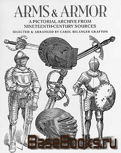 Arms and Armor. A Pictorial Archive from Nineteenth-Century Sources