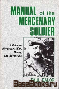 Manual Of The Mercenary Soldier: Guide To Mercenary War, Money And Adventure