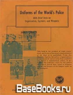 Uniforms of the Worlds Police: With Brief Data on Organization, Systems, and Weapons