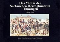 Das Militär der Sächisischen Herzogtümer in Thüringen 1806-1866