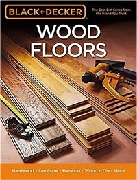 Black & Decker Wood Floors: Hardwood - Laminate - Bamboo - Wood Tile - and More