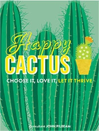 Happy Cactus: Choose It, Love It, Let It Thrive