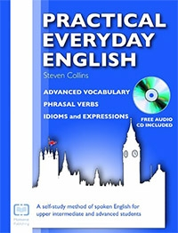 Practical Everyday English: Advanced Vocabulary, Phrasal Verbs, Idioms and Expressions + CD
