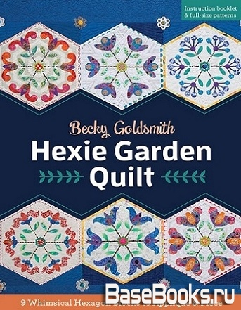 Hexie Garden Quilt: 9 Whimsical Hexagon Blocks to Applique & Piece