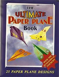 he Ultimate Paper Plane Book: 25 Paper Plane Designs