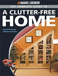 Black & Decker The Complete Guide to a Clutter-Free Home: Organized Storage Solutions & Projects