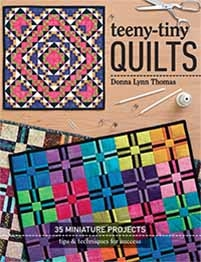 Teeny-Tiny Quilts: 35 Miniature Projects. Tips & Techniques for Success