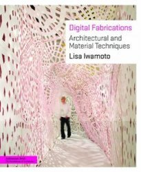 Digital Fabrications: Architectural and Material Techniques (Architecture Brief)