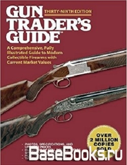 Gun Trader's Guide: A Comprehensive, Fully Illustrated Guide to Modern Collectible Firearms with Current Market Values, Thirty-Ninth Edition