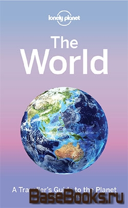 Lonely Planet The World: A Traveller's Guide to the Planet, 2 edition
