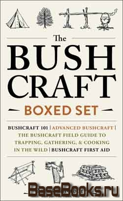 The Bushcraft Boxed Set: Bushcraft 101; Advanced Bushcraft; The Bushcraft Field Guide to Trapping in the Wild; Bushcraft First Aid