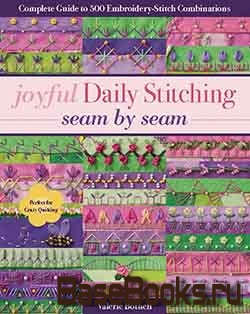 Joyful Daily Stitching, Seam by Seam: Complete Guide to 500 Embroidery-Stitch Combinations, Perfect for Crazy Quilting