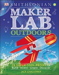 Maker Lab: Outdoors 25 Super Cool Projects