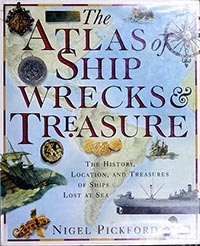 The Atlas of Shipwrecks & Treasure: The History, Location, and Treasures of Ships Lost at Sea