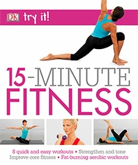 15 Minute Fitness: 100 quick and easy exercises