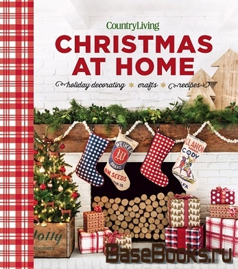 Country Living Christmas at Home: Holiday Decorating. Crafts. Recipes